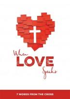 When Love Speaks - 7 words from the cross